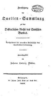 Fortsetzung der quellen-sammlung zu dem oeffentlichen recht des Teutschen bundes: Enthaltend die neuesten beschlüsse der bundesversammlung...