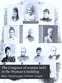 The Congress of Women Held in the Woman s Building PDF