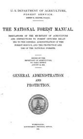 The National Forest Manual: Regulations of the Secretary of Agriculture and Instructions to Forest Officers Relating to the General Administration of the Forest Service, and the Protection and Use of the National Forests