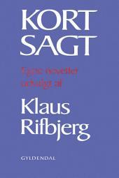 Kort sagt: Egne noveller udvalgt af Klaus Rifbjerg