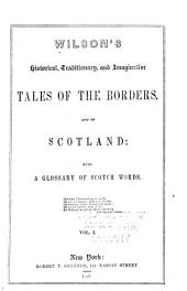 Tales of the Borders and of Scotland: Historical, Traditionary, and Imaginative, Volume 1