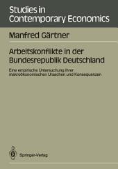 Arbeitskonflikte in der Bundesrepublik Deutschland: Eine empirische Untersuchung ihrer makroökonomischen Ursachen und Konsequenzen