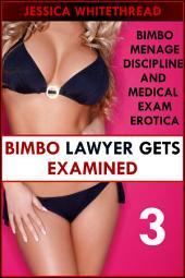 Bimbo Lawyer Gets Examined (Bimbo Menage Discipline and Medical Exam Erotica)
