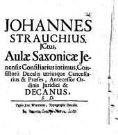 J. Strauch Aulae Saxon. Jen. Consil. Int. ... et Decanus S.D.