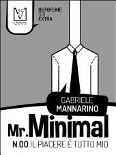 Mr. Minimal: Il piacere è tutto mio, Edizione 0