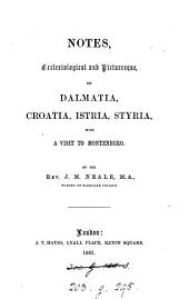 Notes, ecclesiological and picturesque, on Dalmatia, Croatia, Istria, Styria, with a visit to Montenegro