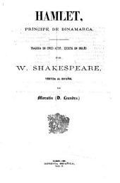 Hamlet, Príncipe de Dinamarca. Tragedia ... vertida al Español [in prose] por Moratin (D. Leandro).