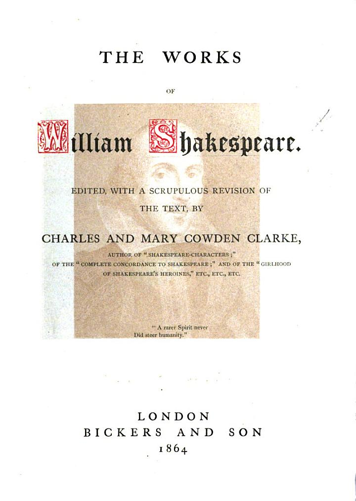 The Works of William Shakespeare. Edited, with a scrupulous revision of the text, by C. and M. Cowden Clarke