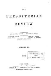 The Presbyterian Review: Volume 3