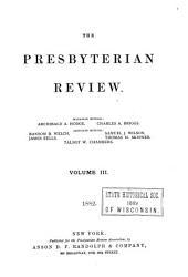 The Presbyterian Review: Volume 3