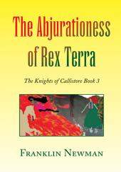 The Abjurationess of Rex Terra: The Knights of Callistore, Book 3