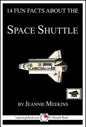 14 Fun Facts About the Space Shuttle: A 15-Minute Book: Educational Version