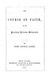The course of faith: or, the practical believer delineated