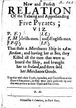 A new and perfect relation of the taking and apprehending five pyrates, viz., P. F., J. M., J. F.-G., I. C., and I. F. ... together with their tryals, speeches, and confessions at the place of execution, etc