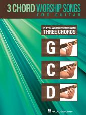 3-Chord Worship Songs for Guitar (Songbook): Play 24 Worship Songs with Three Chords: G-C-D