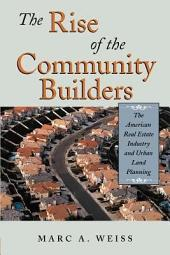 The Rise of the Community Builders: The American Real Estate Industry and Urban Land Planning