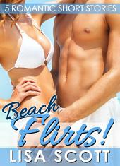 Beach Flirts! 5 Romantic Short Stories: Flirts! Volume 2
