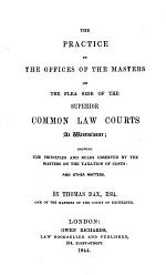 The Practice in the Offices of the Masters on the Plea Side of the Superior Common Law Courts at Westminster; Showing the Principles and Rules Observed by the Masters on the Taxation of Costs: and Other Matters
