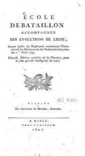 Ecole de bataillon accompagnée des évolutions de ligne: faisant partie du règlement concernant l'excercice et les manoeuvres de l'infanterie française : du Ier août 1791