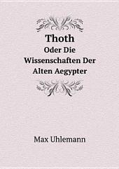 Thoth Oder Die Wissenschaften Der Alten Aegypter