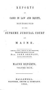 Maine Reports: Cases Argued and Determined in the Supreme Judicial Court of Maine, Volume 29