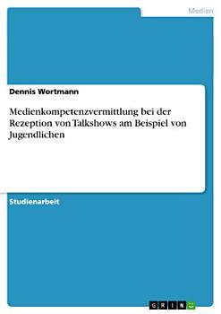 Medienkompetenzvermittlung bei der Rezeption von Talkshows am Beispiel von Jugendlichen PDF