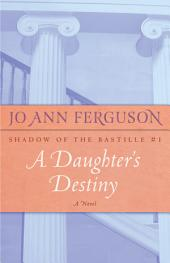 A Daughter's Destiny: A Novel