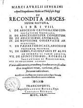 Marci Aurelii Severini... de Recondita abscessuum natura libri VIII...