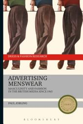 Advertising Menswear: Masculinity and Fashion in the British Media since 1945
