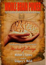 Whole Brain Power: the Fountain of Youth for the Mind and Body (HardCover Edition)