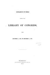 Catalogue of Books Added to the Library of Congress: From Dec. 1, ..., to Dec.1, ..., Volume 1