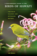 A Photographic Guide to the Birds of Hawaii