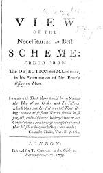 A View of the Necessitarian or Best Scheme: freed from the Objections of M. Crousaz, in his Examination of Pope's Essay on Man. [By William Dudgeon.]