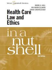 Hall, Ellman and Orentlicher's Health Care Law and Ethics in a Nutshell, 3d: Edition 3