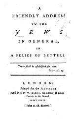 A friendly address to the Jews in general: in a series of letters