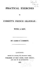 Practical Exercises to Cobbett's French Grammar: With a Key