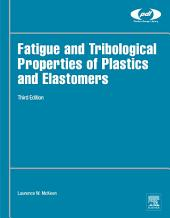 Fatigue and Tribological Properties of Plastics and Elastomers: Edition 3