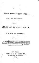 The Border Warfare of New York During the Revolution, Or, The Annals of Tryon County