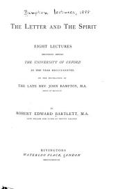 The Letter and the Spirit: Eight Lectures Delivered Before the University of Oxford in the Year 1888 on the Foundation of the Late Rev. John Bampton