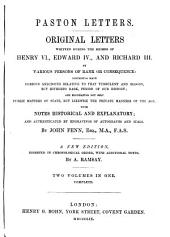 Original letters written during the reigns of Henry VI, Edward IV, and Richard III by various persons of rank or consequence: containing many curious anecdotes relative to that turbulent and bloody, but hitherto dark, period of our history; and, elucidating not only public matters of state but likewise the private manners of the age with notes historical and explanatory and authenticated by engravings of autographs and seals