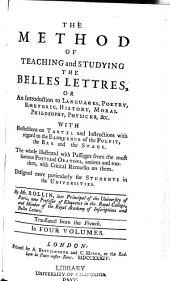 The Method of Teaching and Studying the Belles Lettres: Or, An Introduction to Languages, Poetry, Rhetoric, History, Moral Philosophy, Physicks, &c. ... By Mr. Rollin ... Tr. from the French, Volume 1