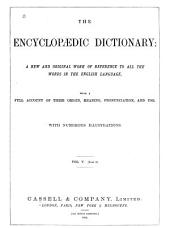 The Encyclopædic Dictionary: A New, and Original Work of Reference to All the Words in the English Language with a Full Account of Their Origin, Meaning, Pronounciation, and Use, Volume 5, Part 1