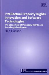 Intellectual Property Rights, Innovation and Software Technologies: The Economics of Monopoly Rights and Knowledge Disclosure