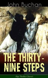 THE THIRTY-NINE STEPS (Spy Thriller Classic): A Sinister Assassination Plot & A Gripping Tale of Love, Action and Adventure