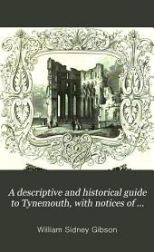 A descriptive and historical guide to Tynemouth, with notices of North Shields, Seaton Delaval, and neighbouring antiquities