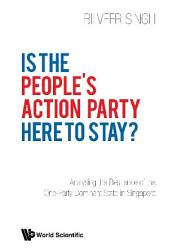 Is The People S Action Party Here To Stay Analysing The Resilience Of The One Party Dominant State In Singapore Book PDF