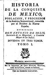 Historia de la conquista de Mexico, poblacion, y progressos de la America septentrional, conocida por el nombre de Nueva España: Volumen 1