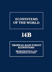 Tropical Rain Forest Ecosystems: Biogeographical and Ecological Studies