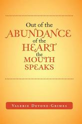 Out Of The Abundance Of The Heart The Mouth Speak Book PDF
