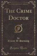 The Crime Doctor  Classic Reprint  PDF